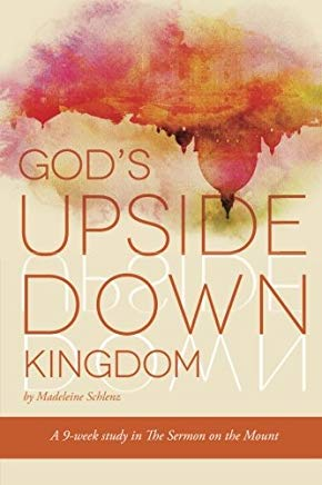 God's Upside Down Kingdom: A Study for Women Through the Sermon on the Mount